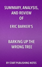 Summary, Analysis, and Review of Eric Barkers Barking Up The Wrong Tree