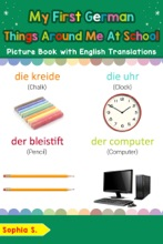 My First German Things Around Me at School Picture Book with English Translations
