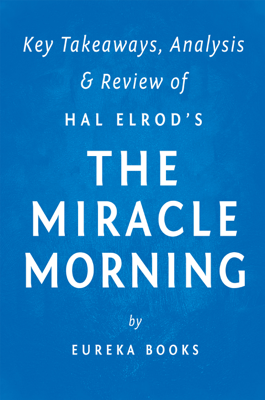 The Miracle Morning: by Hal Elrod  Key Takeaways, Analysis & Review - Eureka Books book