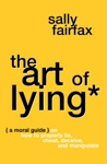 The Art Of Lying A Moral Guide On How To Properly Lie Cheat Deceive And Manipulate