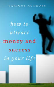 Get Rich Collection (50 Books): How to Attract Money and Success in your Life Cover Book