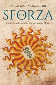 Gli Sforza da Carlo Maria Lomartire