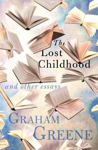 Graham Greene - The Lost Childhood