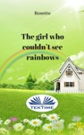 The Girl Who Couldnt See Rainbows