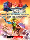 Hyrule Warriors Switch Wii U 3DS Legends Characters DLC Zelda Link Adventure Mode Game Guide Unofficial