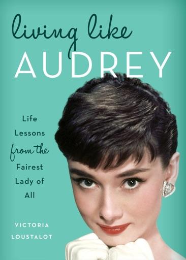 Living Like Audrey - Victoria Loustalot