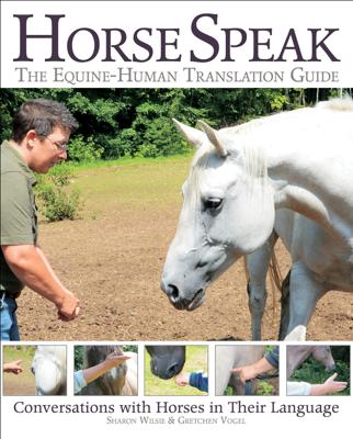 Horse Speak: An Equine-Human Translation Guide - Sharon Wilsie book