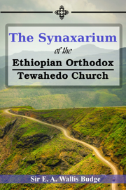 The Synaxarium of The Ethiopian Orthodox Tewahedo Church