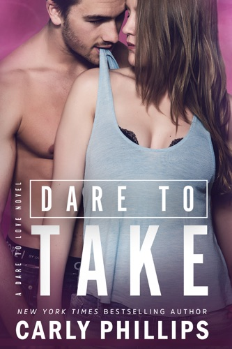 Carly Phillips - Dare to Take