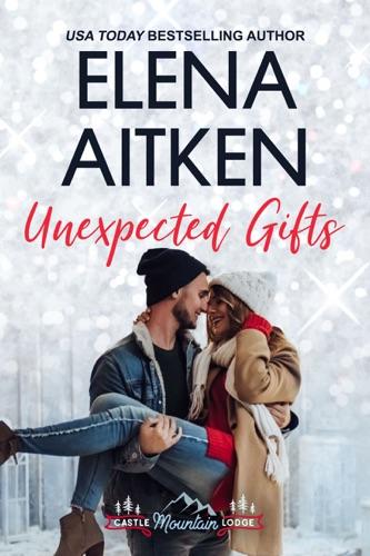 Unexpected Gifts - Elena Aitken - Elena Aitken