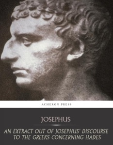 An Extract Out of Josephus Discourse to the Greeks Concerning Hades