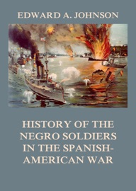 History Of The Negro Soldiers In The Spanish American War