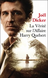 La vérité sur l'affaire Harry Quebert - Prix de l'Académie Française 2012 PDF Download
