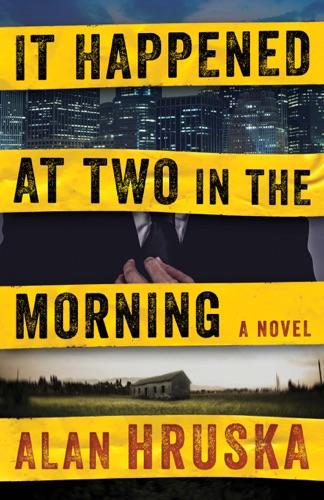 It Happened at Two in the Morning - Alan Hruska - Alan Hruska