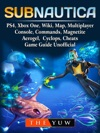 Subnautica PS4 Xbox One Wiki Map Multiplayer Console Commands Magnetite Aerogel Cyclops Cheats Game Guide Unofficial