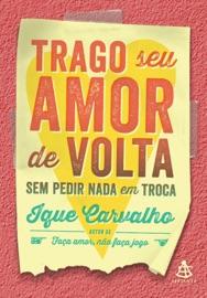 TRAGO SEU AMOR DE VOLTA