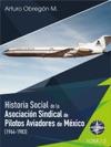 Historia Social De La Asociacin Sindical De Pilotos Aviadores De Mxico 1964-1983 Tomo II