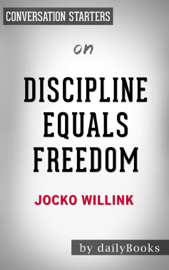 Discipline Equals Freedom: Field Manual by Jocko Willink:  Conversation Starters
