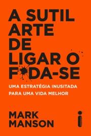 A sutil arte de ligar o f*da-se - Mark Manson by  Mark Manson PDF Download