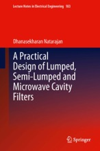 A Practical Design of Lumped, Semi-lumped & Microwave Cavity Filters
