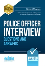 Police Officer Interview Questions and Answers 2016 Edition for the new Day 1 Assessment Centre Interview Questions and Final Interview