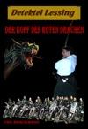 Der Kopf Des Roten Drachen Detektei Lessing Kriminalserie Band 12 Spannender Detektiv Und Kriminalroman Ber Verbrechen Mord Intrigen Und Verrat