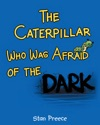 The Caterpillar Who Was Afraid Of The Dark