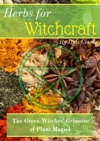 Herbs For Witchcraft The Green Witches Grimoire Of Plant Magick