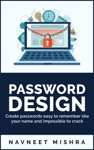 Password Design Create Passwords Easy To Remember Like Your Name And Impossible To Crack