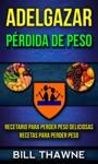 Adelgazar Prdida De Peso Recetario Para Perder Peso Deliciosas Recetas Para Perder Peso