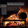 Building Wood Fires: Techniques and Skills for Stoking the Flames Both Indoors and Out (Countryman Know How)