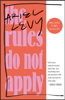 The Rules Do Not Apply - Ariel Levy