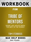 Tribe Of Mentors Short Life Advice From The Best In The World By Timothy Ferriss  Max Help Workbooks