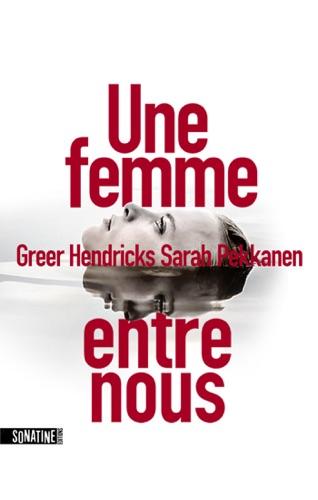 Greer Hendricks & Sarah Pekkanen - Une femme entre nous