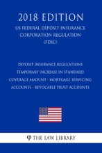 Deposit Insurance Regulations - Temporary Increase In Standard Coverage Amount - Mortgage Servicing Accounts - Revocable Trust Accounts (US Federal Deposit Insurance Corporation Regulation) (FDIC) (2018 Edition)