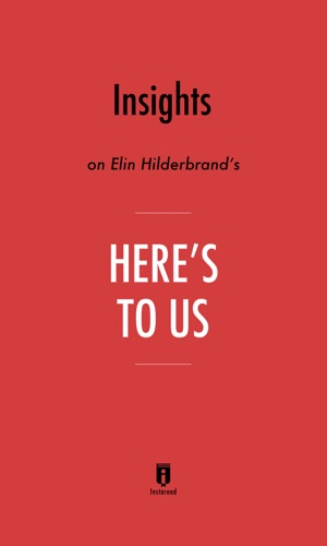 Instaread - Insights on Elin Hilderbrand's Here's to Us by Instaread