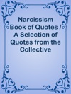 Narcissism Book Of Quotes  A Selection Of Quotes From The Collective Wisdom Of Over 12000 Individual Discussions