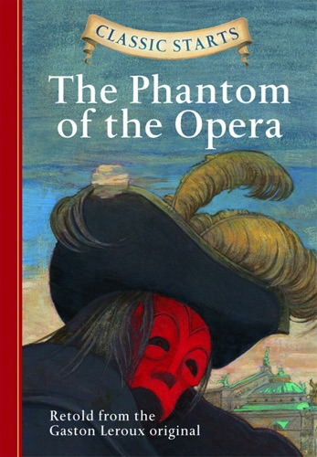 Gaston Leroux - Classic Starts®: The Phantom of the Opera