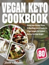 Vegan Keto Cookbook 80 Amazing Vegan Ketogenic Recipes For Rapid Weight Loss  A Healthy Life - A Vegan Ketogenic Diet Cookbook Best Low Carb Vegan Recipes