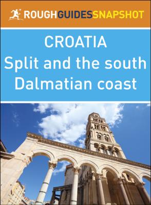 Split and the south Dalmatian coast (Rough Guides Snapshot Croatia) - Rough Guides book