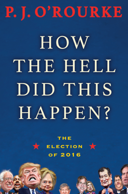 How the Hell Did This Happen? - P. J. O'Rourke book