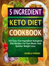 5 Ingredient Keto Diet Cookbook 103 Easy Five-Ingredient Ketogenic Diet Recipes For Fast Meals And Quicker Weight Loss