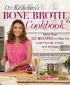 Dr Kellyanns Bone Broth Cookbook