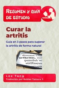 Resumen Y Guía De Estudio – Curar La Artritis: Guía En 3 Pasos Para Superar La Artritis De Forma Natural