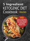 5 Ingredient  Ketogenic Diet Cookbook 113 Easy 5 Ingredient Keto Diet Recipes For Quick Meals And Rapid Weight Loss