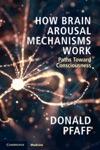 How Brain Arousal Mechanisms Work Volume 1