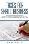Taxes For Small Business Step By Step Guide To Small Business Taxes Tips Including Tax Laws LLC Taxes Sole Proprietorship And Payroll Taxes