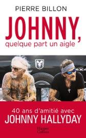JOHNNY, QUELQUE PART UN AIGLE. 40 ANS DAMITIé AVEC JOHNNY HALLYDAY