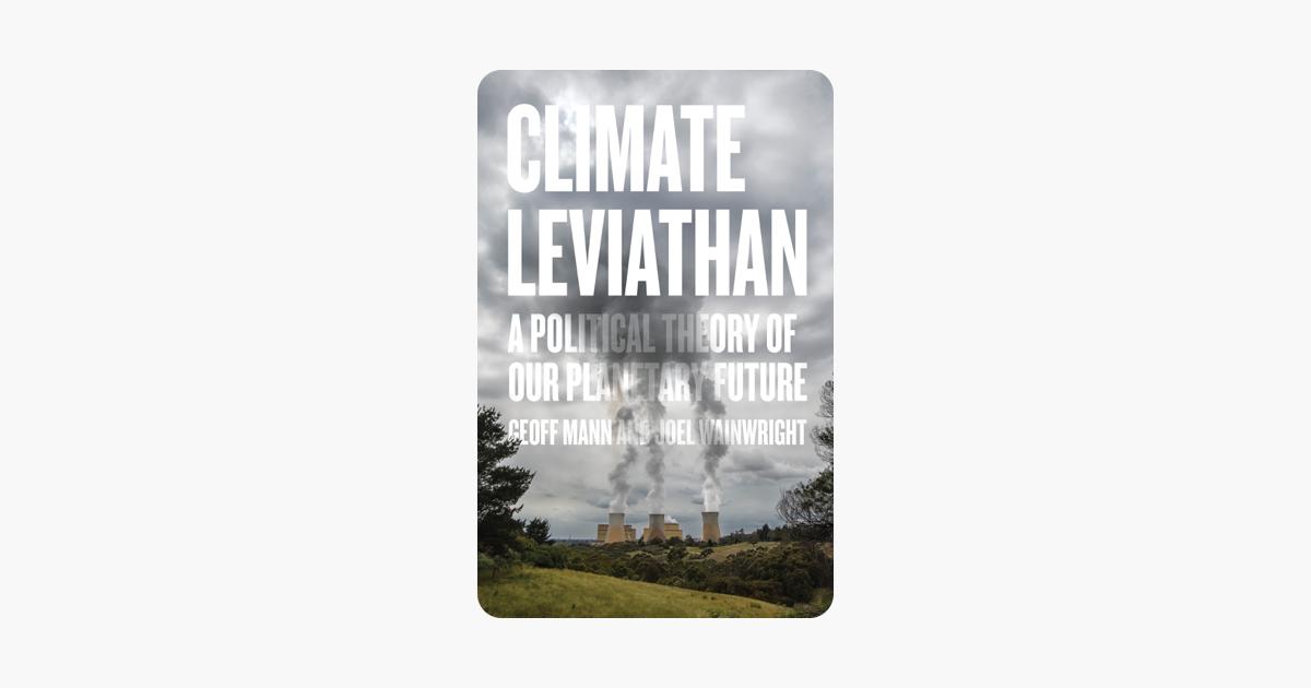 Climate Leviathan - Joel Wainwright & Geoff Mann