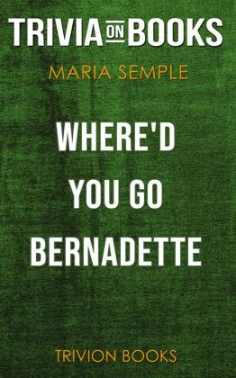 Where'd You Go, Bernadette: A Novel by Maria Semple (Trivia-On-Books) image